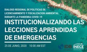 Diálogo Regional de Política sobre Licenciamiento y Cumplimiento Ambiental durante COVID-19: Institucionalizando las lecciones aprendidas de emergencias