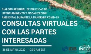 Dialogo Regional de Política sobre Licenciamiento y Cumplimiento Ambiental durante COVID-19: Consultas Virtuales con las Partes Interesadas