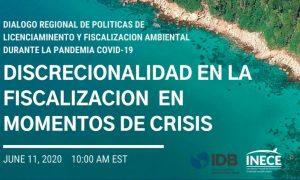 Díalogo Regional de Políticas sobre Licenciamiento y Cumplimiento Ambiental durante COVID-19: Discrecionalidad en la Fiscalización en Momentos de Crisis
